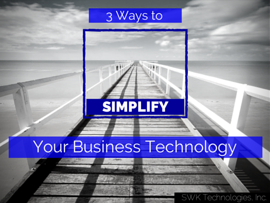 3 Ways to Simplify Your Business Technology