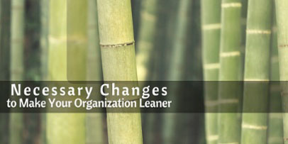 12 Necessary Changes to Make Your Organization Leaner