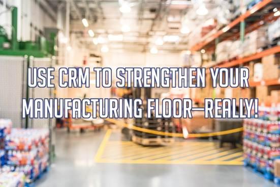 让CRM为您改进制造车间!