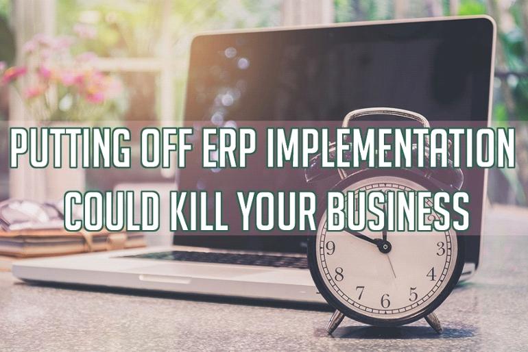 搁置ERP实施会毁了您的企业