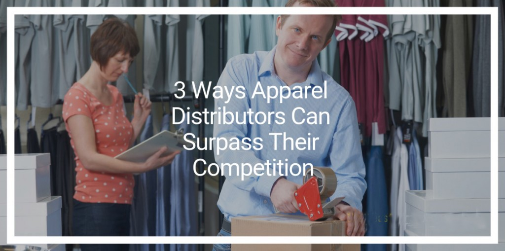 3 Ways Apparel Distributors Can Surpass Their Competition