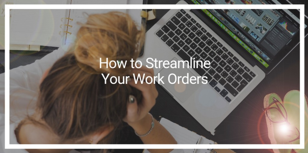 How to Streamline Your Work Orders