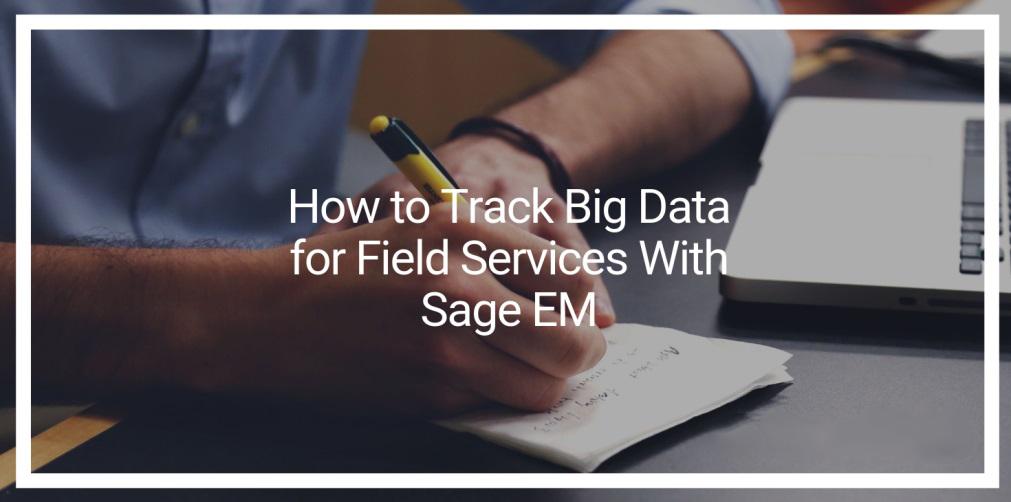 使用Sage EM追踪现场服务的大数据