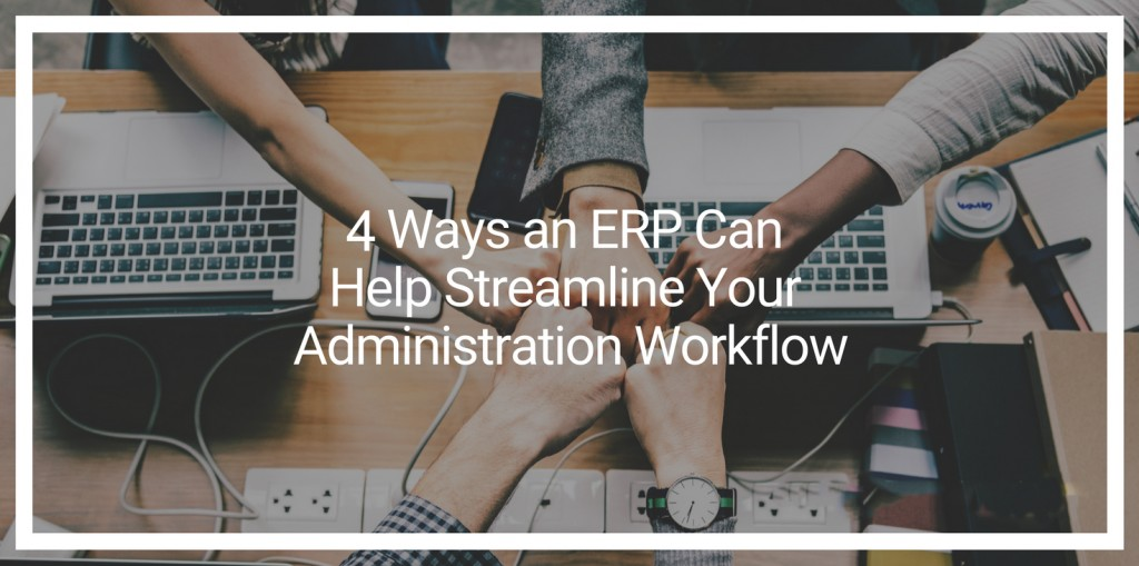 5 Ways an ERP Can Help Streamline Your Administration Workflow