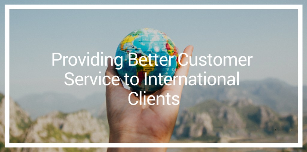 Providing Better Customer Service to International Clients