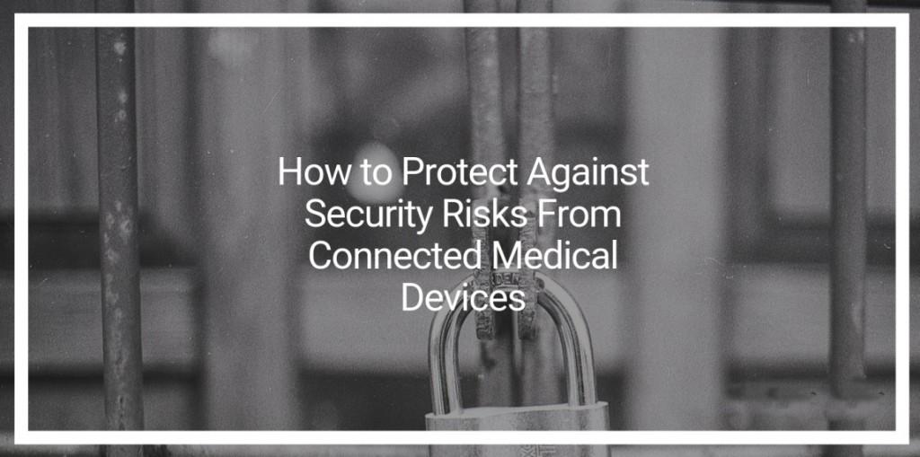 如何防范联网医疗设备带来的安全风险